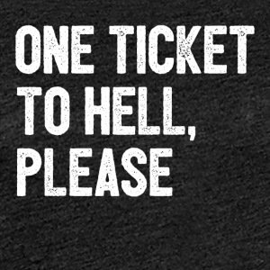 A ticket to hell, please - Women's Premium T-Shirt