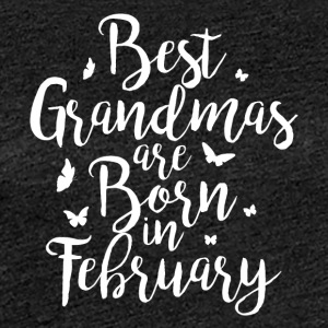Best Grandmas are born in February - Women's Premium T-Shirt
