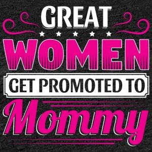GREAT WOMEN GET PROMOTED TO MOMMY - Women's Premium T-Shirt