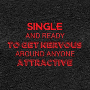 Single: Single and ready to get nervous around - Women's Premium T-Shirt