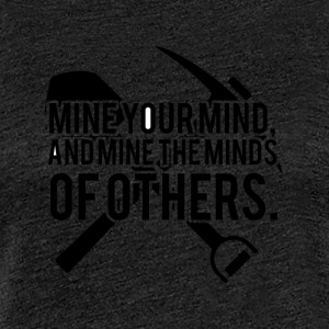 Mining: Mine your mind, and mine the minds of - Women's Premium T-Shirt