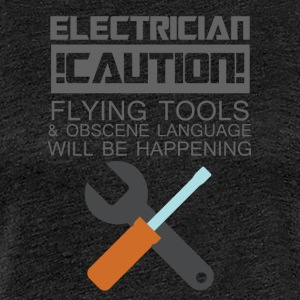 Electrician: Electrician. Caution! Flying Tools & - Women's Premium T-Shirt