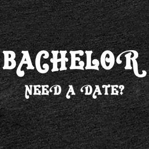 Bachelor Need A Date - Vrouwen Premium T-shirt