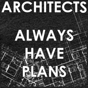 Architects Always Have Plans - Frauen Premium T-Shirt