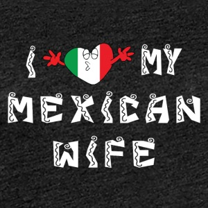 I Love My Mexican Wife - Dame premium T-shirt