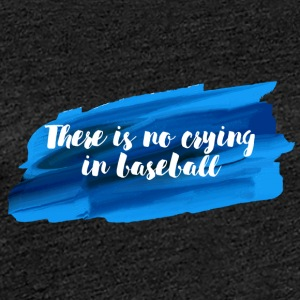 Baseball: There is no crying in Baseball. - Frauen Premium T-Shirt