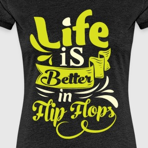Life is better in Flip Flops - Frauen Premium T-Shirt