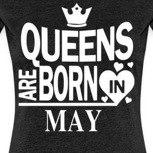 Birthday Shirt - Queens are born in MAY - Women's Premium T-Shirt
