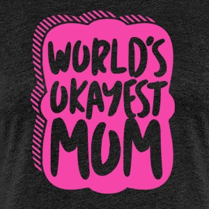Worlds Okayest Mum - Mum Power! - Premium T-skjorte for kvinner