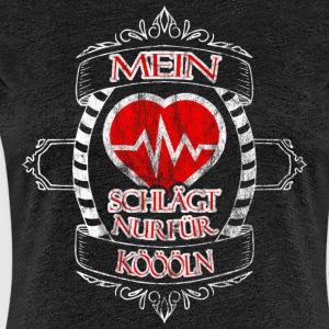 My heart beats only for Koeln - Women's Premium T-Shirt
