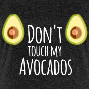 do not touch my avocados - Frauen Premium T-Shirt