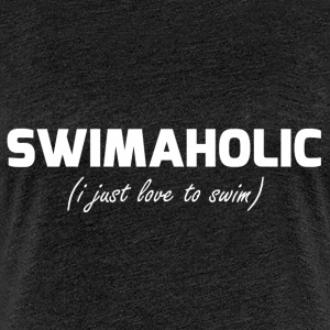swimaholic (i just love to swim) - Women's Premium T-Shirt