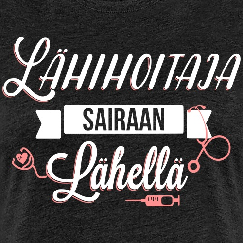 Lähihoitaja, sairaan lähellä - Naisten premium t-paita