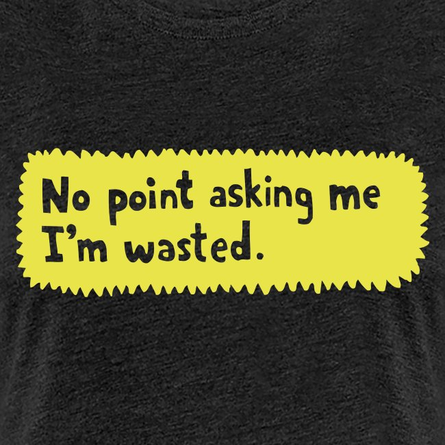 No point asking me