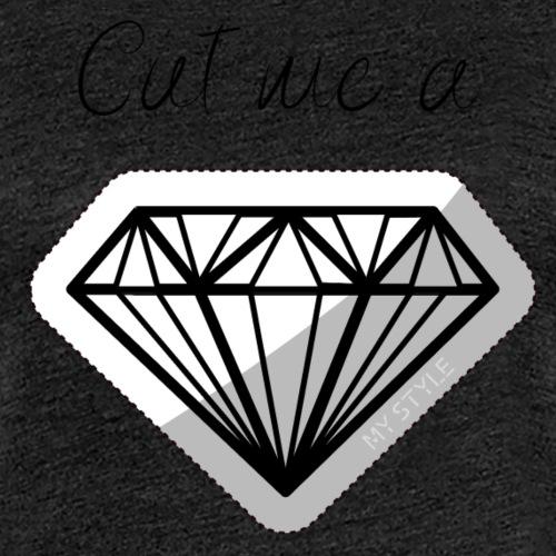 Cut me a diamond - Naisten premium t-paita