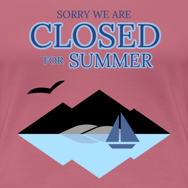 We are closed for summer