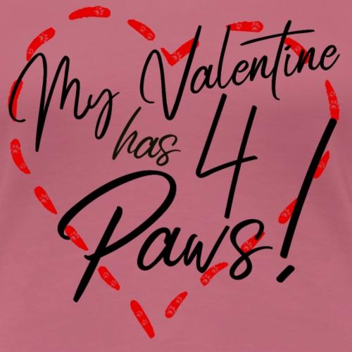 My Valentine has 4 paws! Hunde-Valentinstag - Frauen Premium T-Shirt