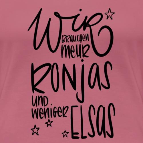 Wir brauchen mehr Ronjas und weniger Elsas - Frauen Premium T-Shirt