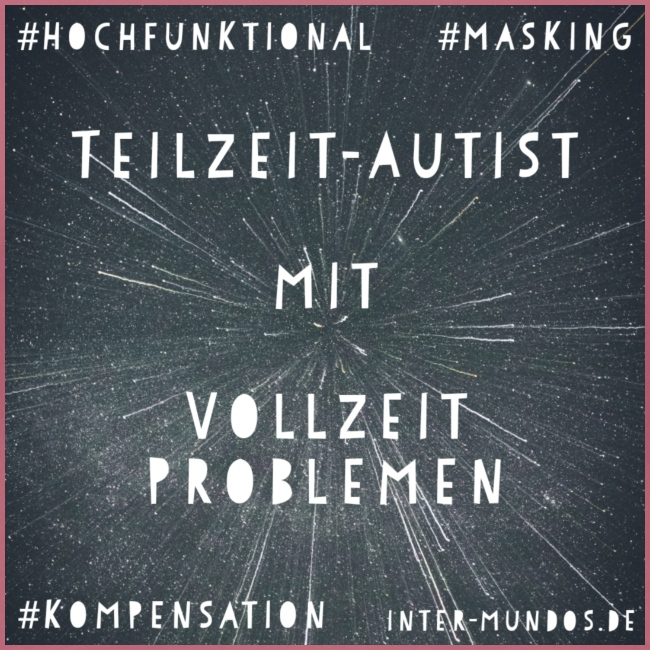 Teilzeit Autist mit Vollzeit Problemen