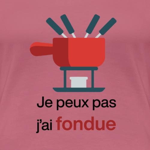 Je peux pas j'ai fondue au fromage - T-shirt Premium Femme