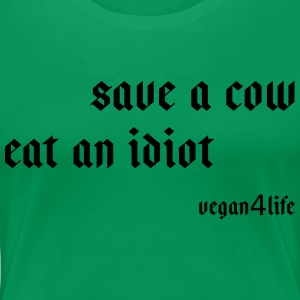 Save a cow - eat an idiot! - Women's Premium T-Shirt