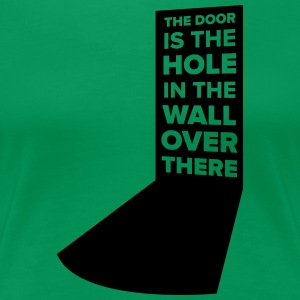 The door is the hole in the wall over there - Women's Premium T-Shirt
