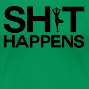 Shit Happens - Yoga Power - Women's Premium T-Shirt