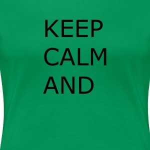 Keep calm and... - Women's Premium T-Shirt