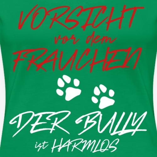 Vorsicht vor dem Frauchen der Bully ist harmlos - Frauen Premium T-Shirt