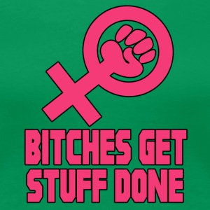 Bitches Get Stuff Done! For Strong Women - Women's Premium T-Shirt