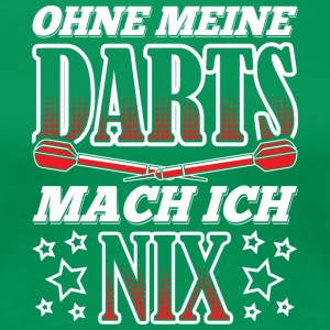WITHOUT MY DARTS MACH ICH NIX - Women's Premium T-Shirt