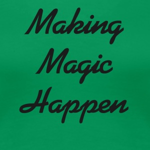 Making Magic Happen - Women's Premium T-Shirt