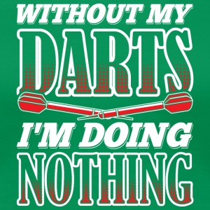 WITHOUT MY DARTS IN DOING NOTHING - Women's Premium T-Shirt