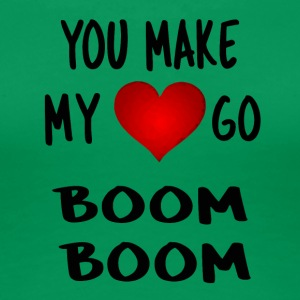 you make my heart go boom boom - Women's Premium T-Shirt