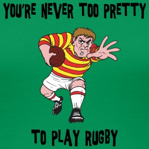 Rugby You're Never Too Pretty to Play - Women's Premium T-Shirt