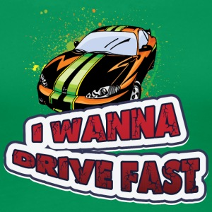 I wanna drive fast - Women's Premium T-Shirt