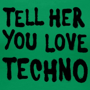 Tell her you love techno - Women's Premium T-Shirt
