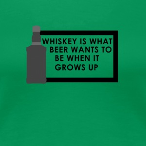 Whiskey is what beer wants to be when it grows up - Frauen Premium T-Shirt