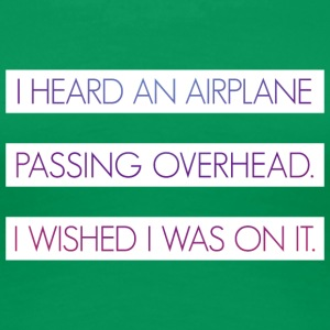 I heard an airplane passing overhead - Women's Premium T-Shirt