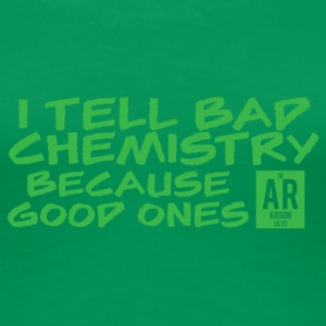 Periodensystem: I tell bad Chemistry because ... - Frauen Premium T-Shirt
