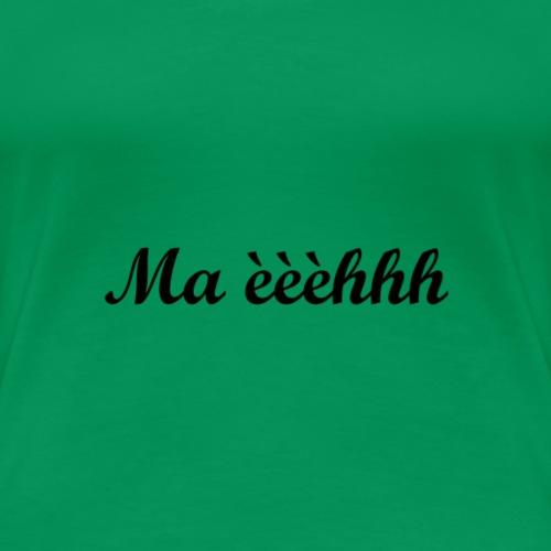 Ma èèèhhh - T-shirt Premium Femme