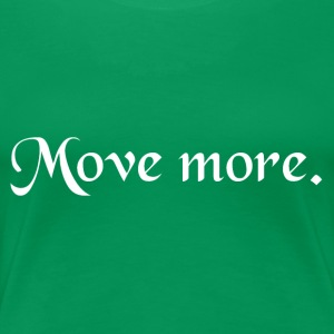 Cool Shirts / Accessories Move More - Women's Premium T-Shirt