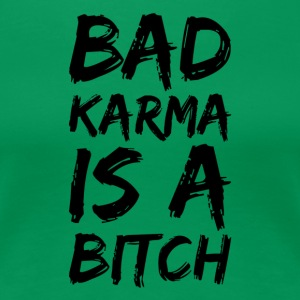 bad karma is a bitch - Frauen Premium T-Shirt