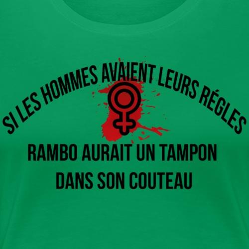 Si les hommes avaient leurs règles...... Rambo - T-shirt Premium Femme