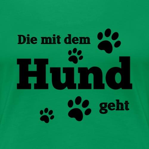 Die mit dem Hund geht.. - Frauen Premium T-Shirt