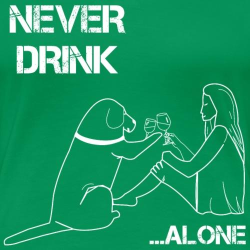 Never drink alone Frau Hund - Frauen Premium T-Shirt