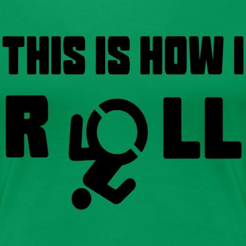 Zo rol ik in mijn rolstoel 017 - Vrouwen Premium T-shirt