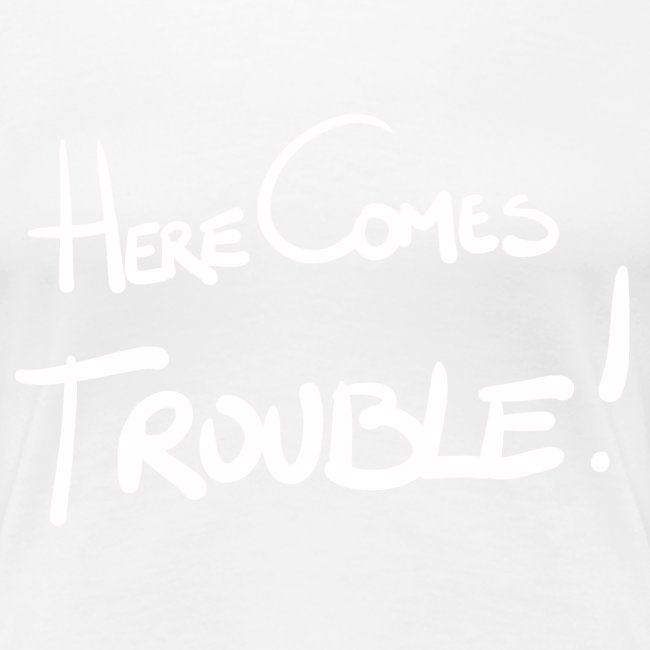 Here comes trouble white