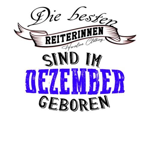 Reiterinnen Geburtstag Dezember Reitersprüch - Frauen Premium T-Shirt