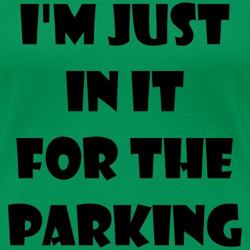 Ik zit in de rolstoel voor de parkeerplaatsen - Vrouwen Premium T-shirt